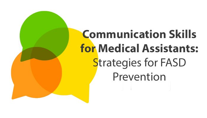 Communication Skills for Medical Assistants: Strategies for FASD Prevention