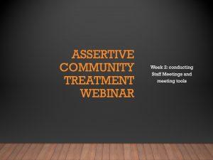 Assertive Community Treatment Webinar (Week 2)