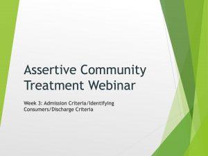 Assertive Community Treatment Webinar (Week 3)