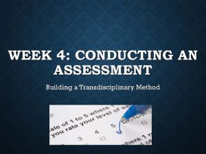 Week 4: Conducting an Assessment, Building a Trans disciplinary Method